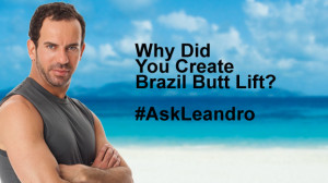 why did you create brazil butt lift leandro carvalho