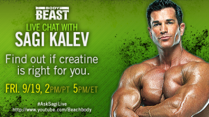 Body Beast Sagi Kalev live chat to find out if creatine is right for you.