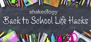 Shakeology® Back to School Life Hacks