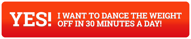 Yes! I want to dance the weight off in 30 minutes a day! Select to add to cart.