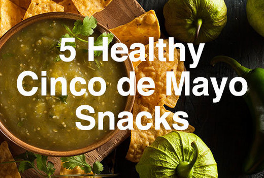 5 Healthy Cinco de Mayo Snacks