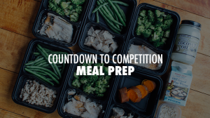 Countdown to Competition Meal Prep