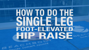 How to do the Single-Leg Elevated-Foot Hip Raise