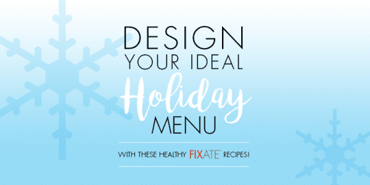 Plan Your Holiday Menu With FIXATE