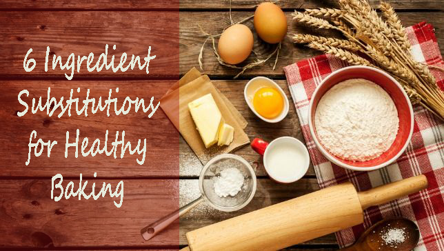 6 Ingredient Substitutions for Healthy Baking